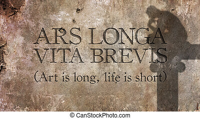 Ars longa, vita brevis. Latin phrase meaning Art is long, ...