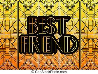 Art Deco Best Friend text. Decorative greeting card, sign with vintage letters.
