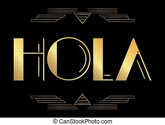 Art Deco Hola (Spanish, Hello in Spain) text. Decorative ...