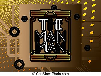 Art Deco The Main Man text. Decorative greeting card, sign with vintage letters.