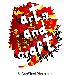 Arts and Crafts - Vector illustrated comic book style phrase.
