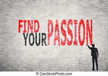 Find Your Passion - Asian businessman write text on wall,...