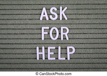 ASK FOR HELP. White letters of the alphabet on a green background.