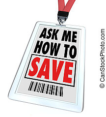 Ask Me How to Save - Lanyard and Badge - Employee - A badge...