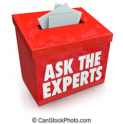 Ask the Experts words on a submission or suggestion box for collecting questions from people who need help, assistance, tips, advice or guidance