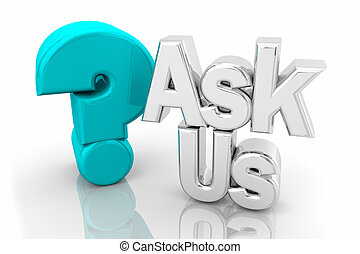 Ask Us Question Mark Inquiry Words 3d Illustration