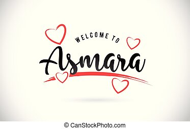 Asmara Welcome To Word Text with Handwritten Font and Red Love Hearts.