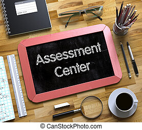 Assessment Center Concept on Small Chalkboard. 3D. - Top...