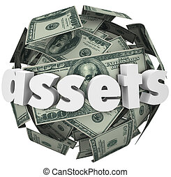 Assets word on a ball or sphere of hundred dollar bills to illustrate growing the value of your money or wealth in investments such as stocks, bonds, equities, annuities and real estate