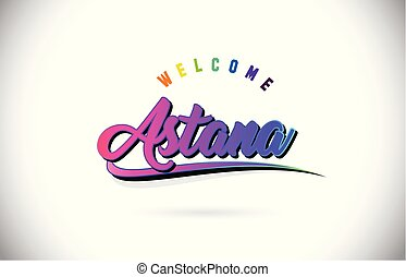 Astana Welcome To Word Text with Creative Purple Pink Handwritten Font and Swoosh Shape Design Vector.