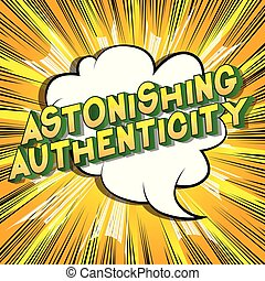 Astonishing Authenticity - Vector illustrated comic book style phrase.