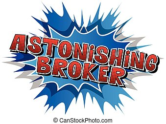 Astonishing Broker - Comic book style word.