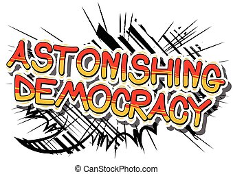 Astonishing Democracy - Comic book style phrase.