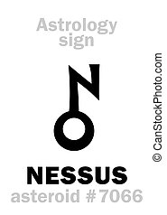 Astrology Alphabet: NESSUS, asteroid #7066, cis-Neptunian object (between orbits of Neptune and Saturn). Hieroglyphics character sign (symbol).