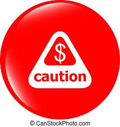 atenção, sinal cuidado, ícone, com, dólares, dinheiro,...