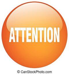 attention orange round gel isolated push button