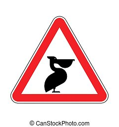 Attention Pelican. Caution Waterfowl. Red road sign Danger