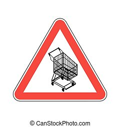 Attention shopping cart. Dangers of red road sign. supermarket trolley Caution