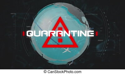 Animation of a red attention icon and white word QUARANTINE flashing on globe model with pictograms of flying airplanes. Coronavirus Covid-19 pandemic concept digital composite.