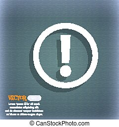 Attention sign icon. Exclamation mark. Hazard warning symbol. On the blue-green abstract background with shadow and space for your text. Vector