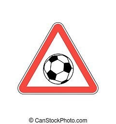 Attention soccer. Danger red road sign. footballl Caution