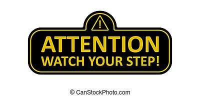 Attention, watch your step sign. Warning sign. Vector