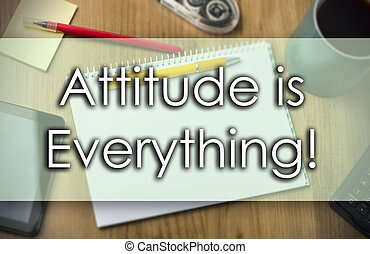 Attitude is Everything! -  business concept with text