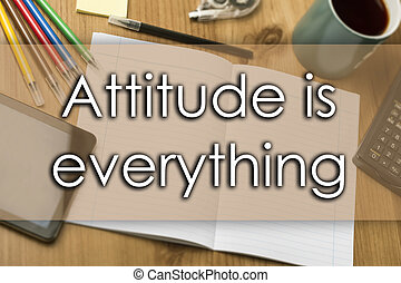 Attitude is everything - business concept with text