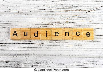 AUDIENCE word made with wooden blocks concept