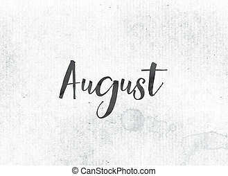 The word August concept and theme painted in black ink on a watercolor wash background.