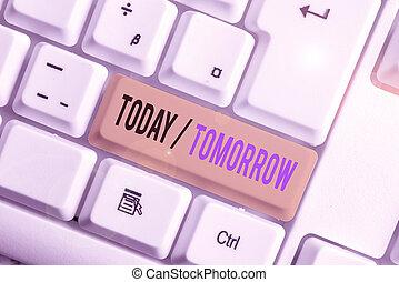 aujourd'hui, signe, papier, space., copie, au-dessus, événement, note, photo, fond, blanc, apporter, ou, quel, texte, tomorrow., clã©, maintenant, avenir, conceptuel, clavier, pc, volonté, projection, vide
