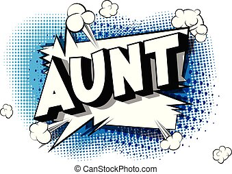Aunt - Vector illustrated comic book style phrase on...