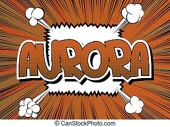 Aurora - Comic book style word on comic book abstract...