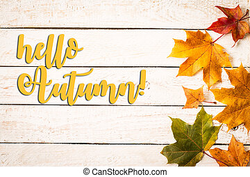 Autumn background with Hello Autumn letters, autumn leaves