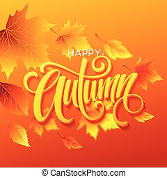 Autumn leaves background with calligraphy. Fall card or poster design. Vector illustration