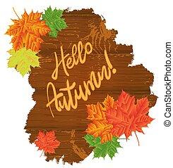 Autumn Leaves over wooden background. Hello, Autumn. Text.Vector illustration. Eps 10.