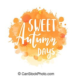 Autumn lettering phrase on Watercolor imitation background, water color splash, orange texture, isolated on white. Vector illustration.