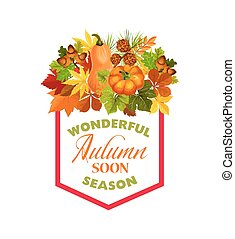 Autumn season poster of fall harvest and foliage, pumpkin or rowan berry and maple, poplar or birch and chestnut leaf, oak acorn for autumn seasonal holiday wishes greeting card. Vector frame design