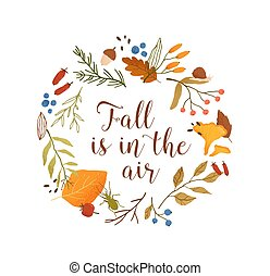 Autumn season botanical circle frame flat vector template. Leaves and branches round border with typography composition. Fall is in the air lettering. Leafage, forest berries and mushroom illustration.