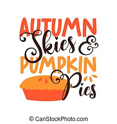 Autumn Skies and Pumpkin Pies- funny autumnal saying for Thanksgiving with pumpkin pie. G