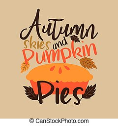 Autumn skies and pumpkin pies- funny thanksgiving text, with pumpkin pie, and leaves.