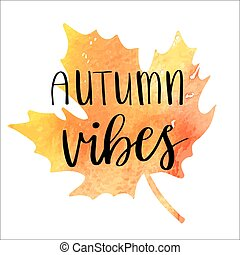 Autumn vibes - hand lettering phrase on orange watercolor maple leaf background.