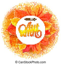 Autumnal round frame. Wreath of yellow orange red watercolor imitation leaves. Hello autumn lettering. Isolated design elements. Vector illustration. Not trace.
