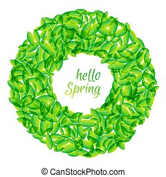 Round frame with green leaves and hello spring inscription. Round green leaves of trees and plants frame template. Vector illustration.