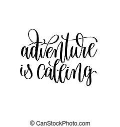 aventura, é, chamando, preto branco, mão, lettering, inscrição