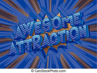 Awesome Attraction - Vector illustrated comic book style...