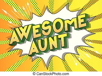 Awesome Aunt - Vector illustrated comic book style phrase on...