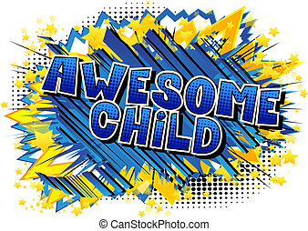 Awesome Child - Comic book style word on abstract...