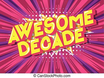 Awesome Decade - Vector illustrated comic book style phrase...