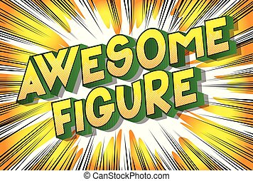 Awesome Figure - Vector illustrated comic book style phrase...